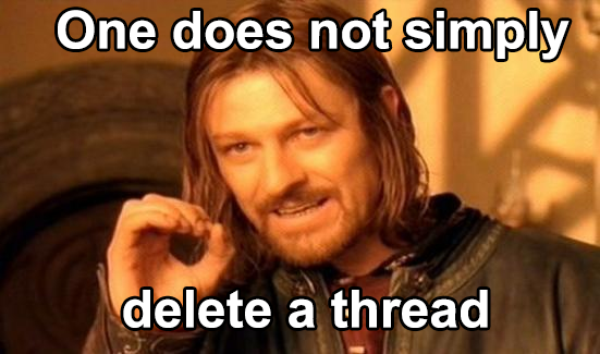 Name:  One does not simply delete a thread.png Views: 32 Size:  230.3 KB